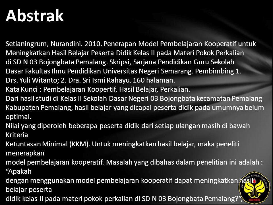 Abstrak Setianingrum, Nurandini. 2010. Penerapan Model Pembelajaran Kooperatif untuk Meningkatkan Hasil Belajar Peserta Didik Kelas II pada Materi Pok