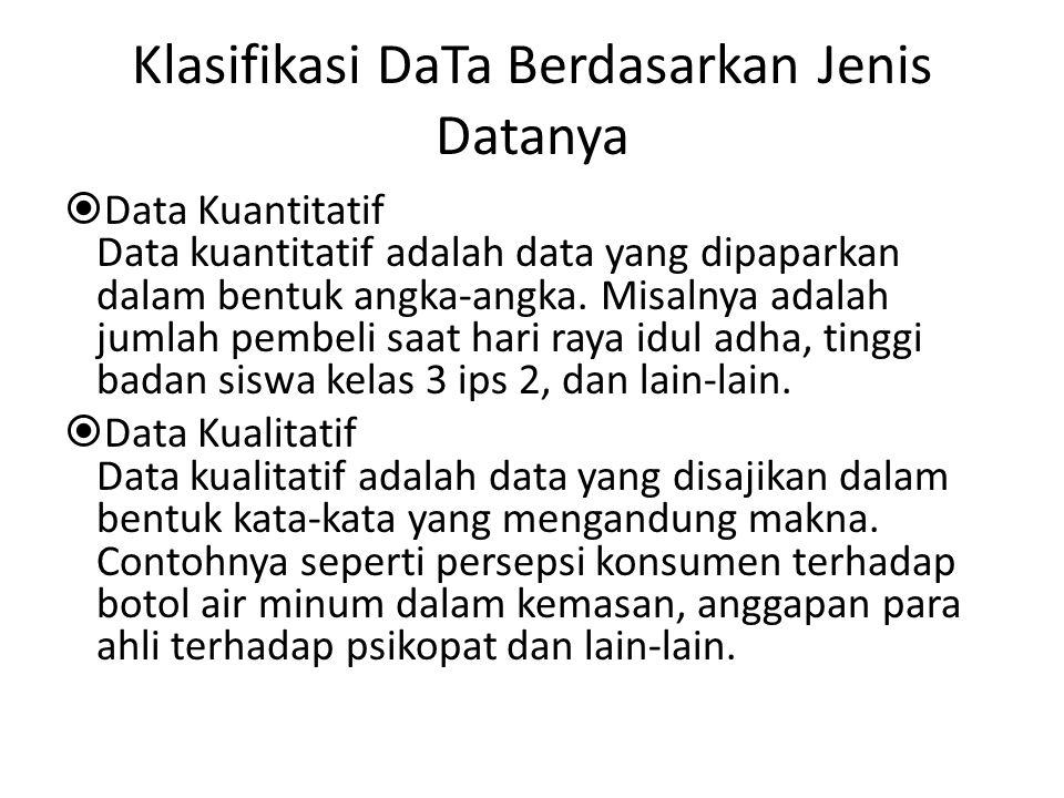 Klasifikasi DaTa Berdasarkan Jenis Datanya  Data Kuantitatif Data kuantitatif adalah data yang dipaparkan dalam bentuk angka-angka. Misalnya adalah j