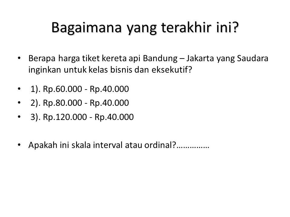 Bagaimana yang terakhir ini? Berapa harga tiket kereta api Bandung – Jakarta yang Saudara inginkan untuk kelas bisnis dan eksekutif? 1). Rp.60.000 - R