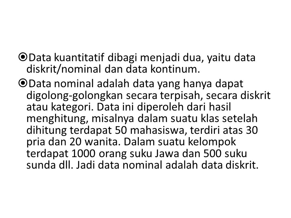  Data kuantitatif dibagi menjadi dua, yaitu data diskrit/nominal dan data kontinum.  Data nominal adalah data yang hanya dapat digolong-golongkan se