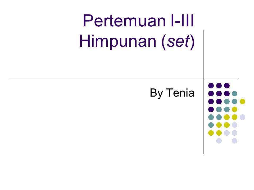 Pertemuan I-III Himpunan (set) By Tenia