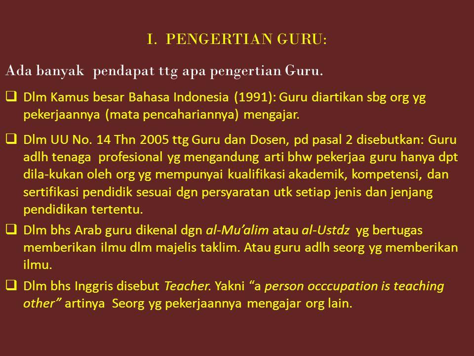 I.PENGERTIAN GURU: Ada banyak pendapat ttg apa pengertian Guru.