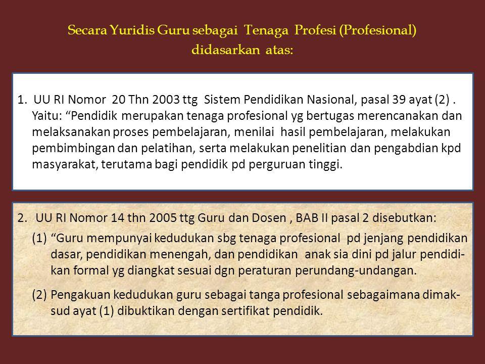 Secara Yuridis Guru sebagai Tenaga Profesi (Profesional) didasarkan atas: 1.