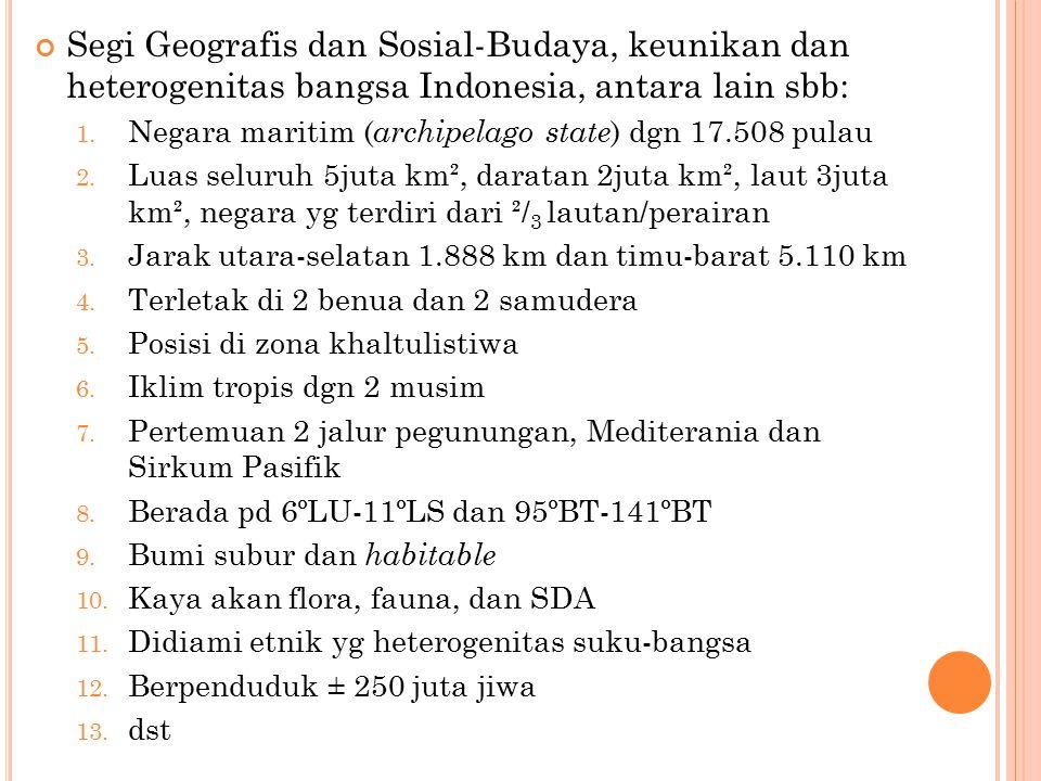 Segi Geografis dan Sosial-Budaya, keunikan dan heterogenitas bangsa Indonesia, antara lain sbb: 1.