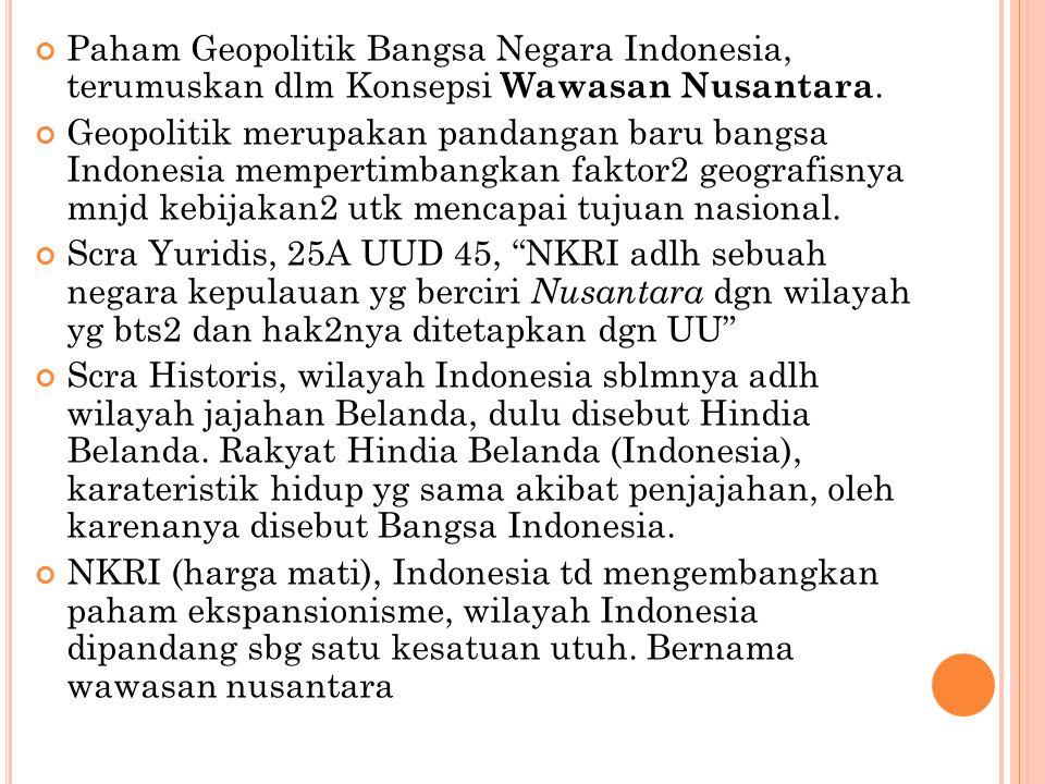 Paham Geopolitik Bangsa Negara Indonesia, terumuskan dlm Konsepsi Wawasan Nusantara.