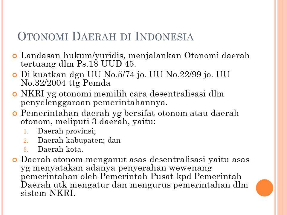 O TONOMI D AERAH DI I NDONESIA Landasan hukum/yuridis, menjalankan Otonomi daerah tertuang dlm Ps.18 UUD 45.