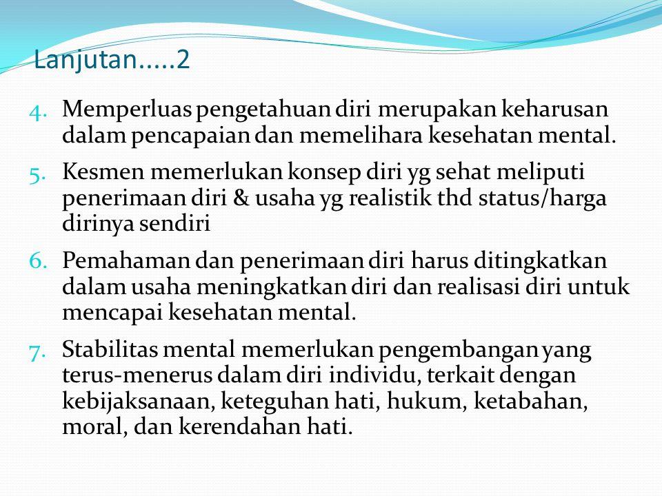 4.Memperluas pengetahuan diri merupakan keharusan dalam pencapaian dan memelihara kesehatan mental. 5.Kesmen memerlukan konsep diri yg sehat meliputi