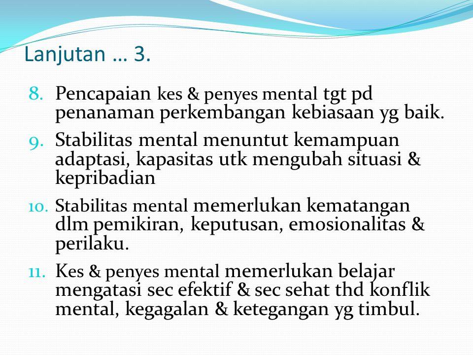 Lanjutan … 3. 8.Pencapaian kes & penyes mental tgt pd penanaman perkembangan kebiasaan yg baik. 9.Stabilitas mental menuntut kemampuan adaptasi, kapas