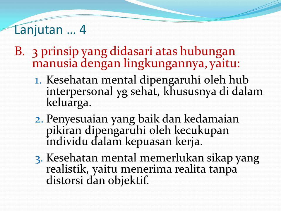 Lanjutan … 4 B.3 prinsip yang didasari atas hubungan manusia dengan lingkungannya, yaitu: 1.Kesehatan mental dipengaruhi oleh hub interpersonal yg seh
