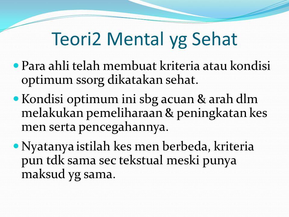 Teori2 Mental yg Sehat Para ahli telah membuat kriteria atau kondisi optimum ssorg dikatakan sehat. Kondisi optimum ini sbg acuan & arah dlm melakukan