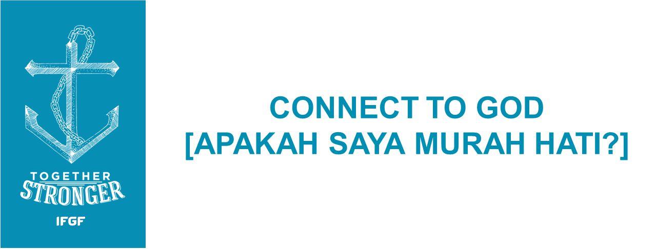CONNECT TO GOD [APAKAH SAYA MURAH HATI ]