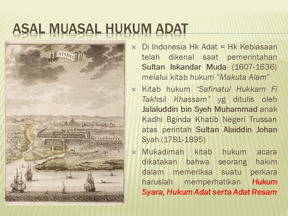 """ Di Indonesia Hk Adat = Hk Kebiasaan telah dikenal saat pemerintahan Sultan Iskandar Muda (1607-1636) melalui kitab hukum """"Makuta Alam""""  Kitab hukum"""