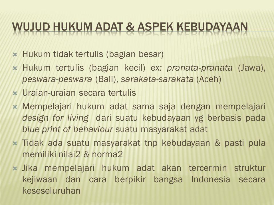  Hukum tidak tertulis (bagian besar)  Hukum tertulis (bagian kecil) ex: pranata-pranata (Jawa), peswara-peswara (Bali), sarakata-sarakata (Aceh)  U