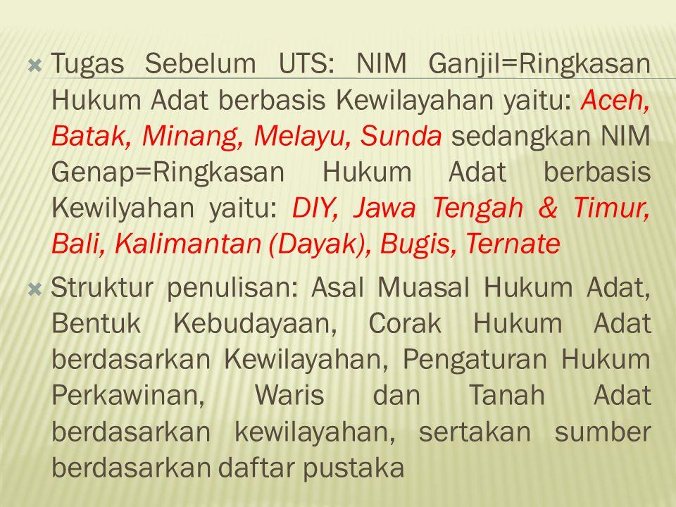  Tugas Sebelum UTS: NIM Ganjil=Ringkasan Hukum Adat berbasis Kewilayahan yaitu: Aceh, Batak, Minang, Melayu, Sunda sedangkan NIM Genap=Ringkasan Huku