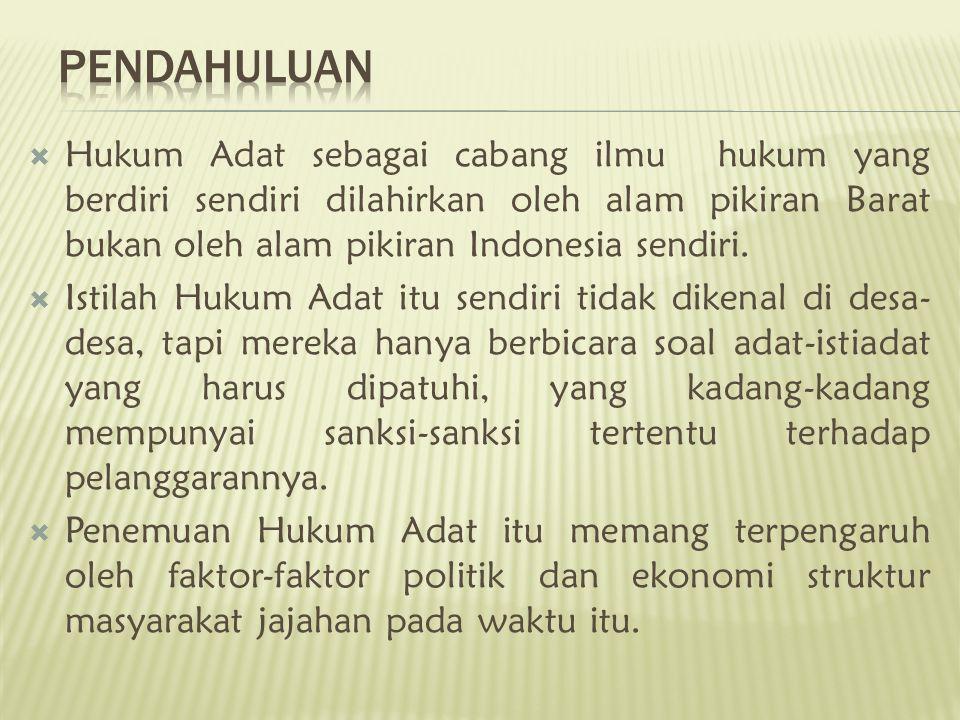  Hukum Adat sebagai cabang ilmu hukum yang berdiri sendiri dilahirkan oleh alam pikiran Barat bukan oleh alam pikiran Indonesia sendiri.  Istilah Hu