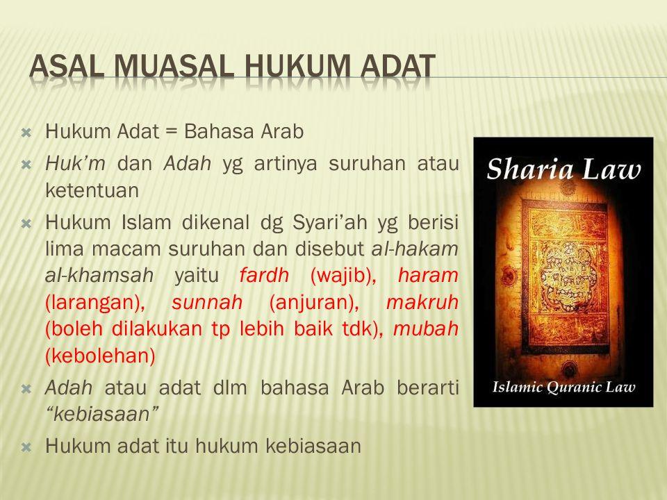  Hukum Adat = Bahasa Arab  Huk'm dan Adah yg artinya suruhan atau ketentuan  Hukum Islam dikenal dg Syari'ah yg berisi lima macam suruhan dan diseb