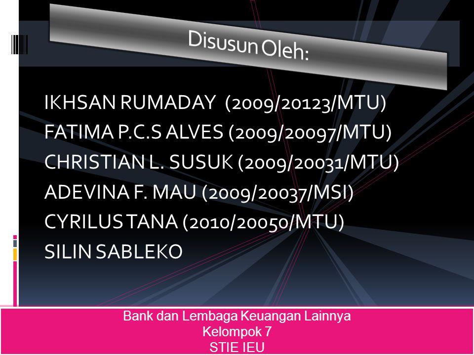 IKHSAN RUMADAY (2009/20123/MTU) FATIMA P.C.S ALVES (2009/20097/MTU) CHRISTIAN L. SUSUK (2009/20031/MTU) ADEVINA F. MAU (2009/20037/MSI) CYRILUS TANA (