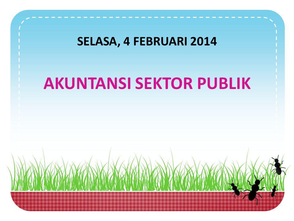SELASA, 4 FEBRUARI 2014 AKUNTANSI SEKTOR PUBLIK