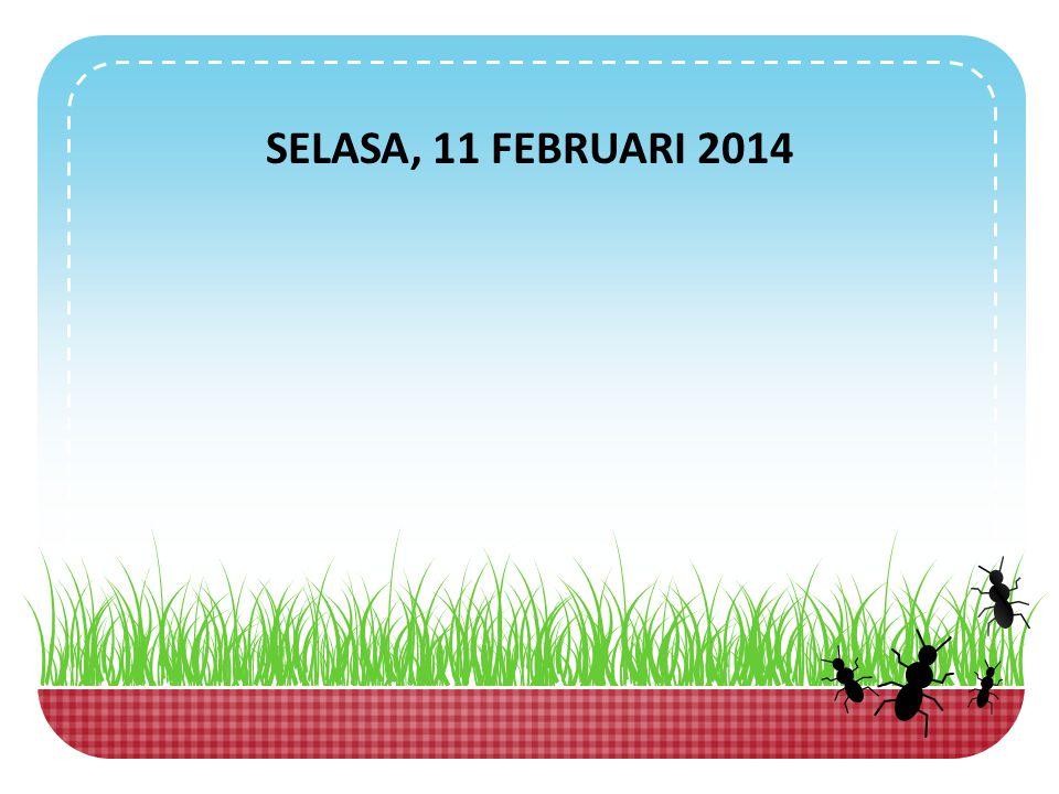 SELASA, 11 FEBRUARI 2014
