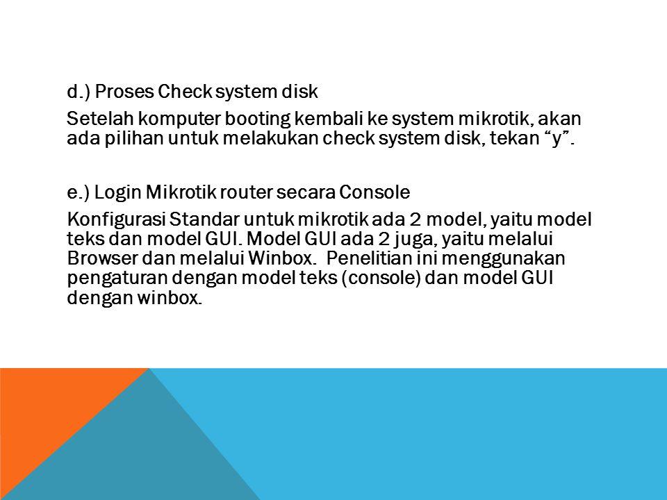 """d.) Proses Check system disk Setelah komputer booting kembali ke system mikrotik, akan ada pilihan untuk melakukan check system disk, tekan """"y"""". e.) L"""