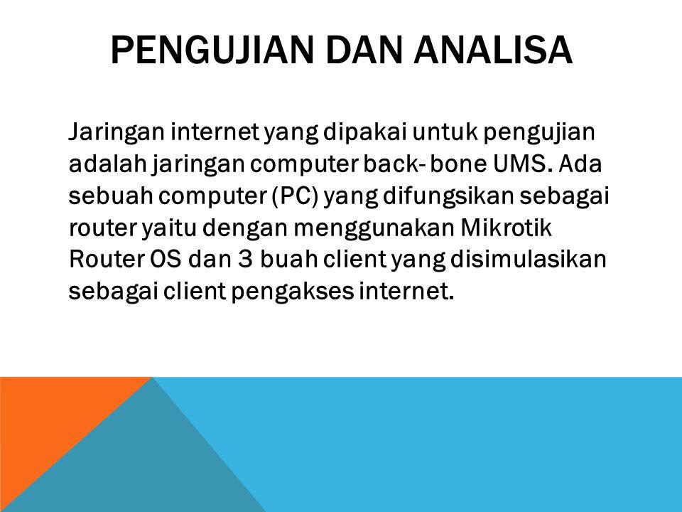 PENGUJIAN DAN ANALISA Jaringan internet yang dipakai untuk pengujian adalah jaringan computer back- bone UMS. Ada sebuah computer (PC) yang difungsika