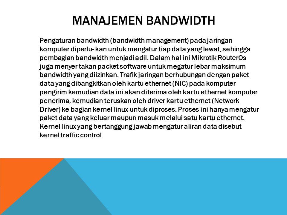 MANAJEMEN BANDWIDTH Pengaturan bandwidth (bandwidth management) pada jaringan komputer diperlu- kan untuk mengatur tiap data yang lewat, sehingga pemb