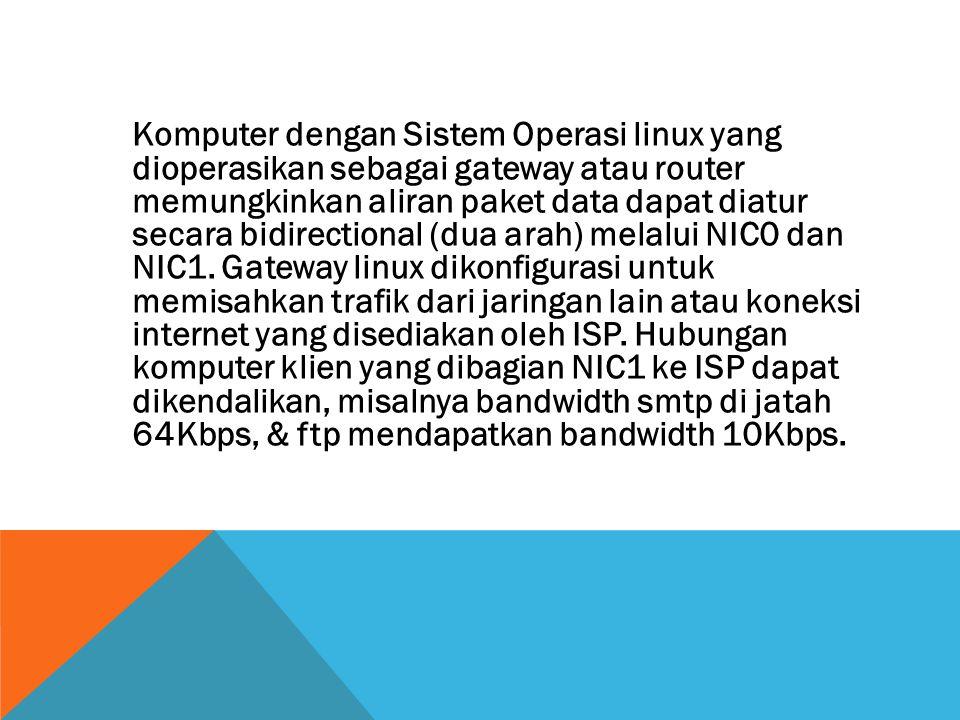 Komputer dengan Sistem Operasi linux yang dioperasikan sebagai gateway atau router memungkinkan aliran paket data dapat diatur secara bidirectional (d