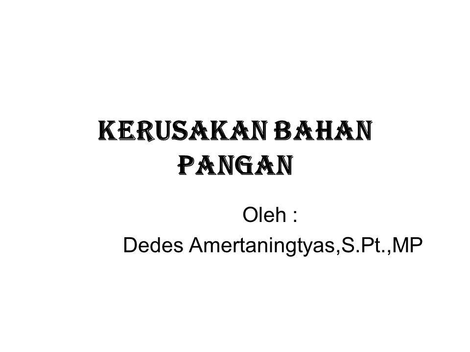Kerusakan Bahan Pangan Oleh : Dedes Amertaningtyas,S.Pt.,MP