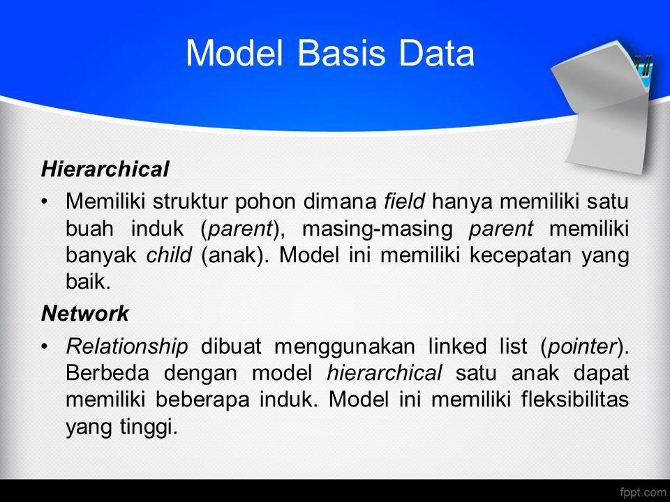 Model Basis Data Hierarchical Memiliki struktur pohon dimana field hanya memiliki satu buah induk (parent), masing-masing parent memiliki banyak child