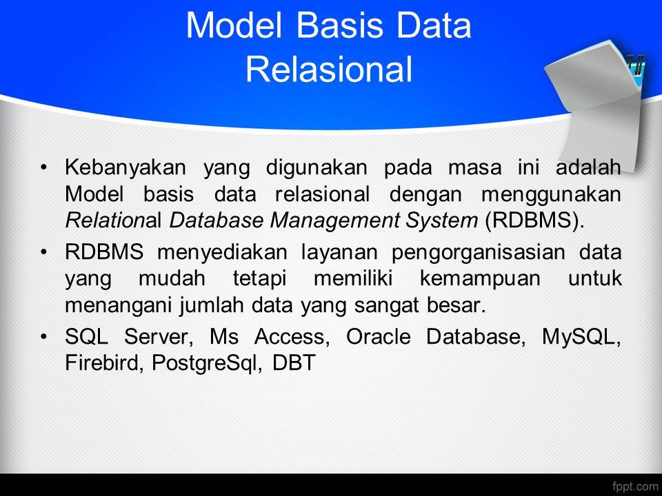 Model Basis Data Relasional Kebanyakan yang digunakan pada masa ini adalah Model basis data relasional dengan menggunakan Relational Database Manageme