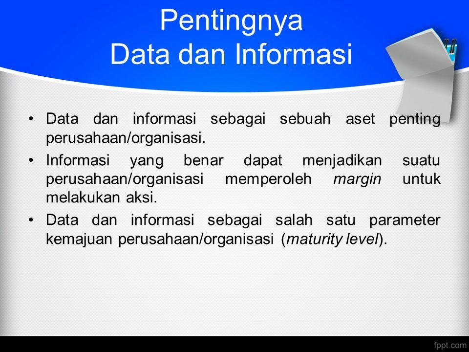 Pentingnya Data dan Informasi Data dan informasi sebagai sebuah aset penting perusahaan/organisasi. Informasi yang benar dapat menjadikan suatu perusa