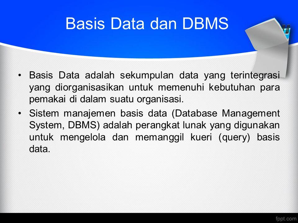 Basis Data dan DBMS Basis Data adalah sekumpulan data yang terintegrasi yang diorganisasikan untuk memenuhi kebutuhan para pemakai di dalam suatu orga