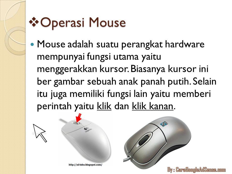  Operasi Mouse Mouse adalah suatu perangkat hardware mempunyai fungsi utama yaitu menggerakkan kursor. Biasanya kursor ini ber gambar sebuah anak pan
