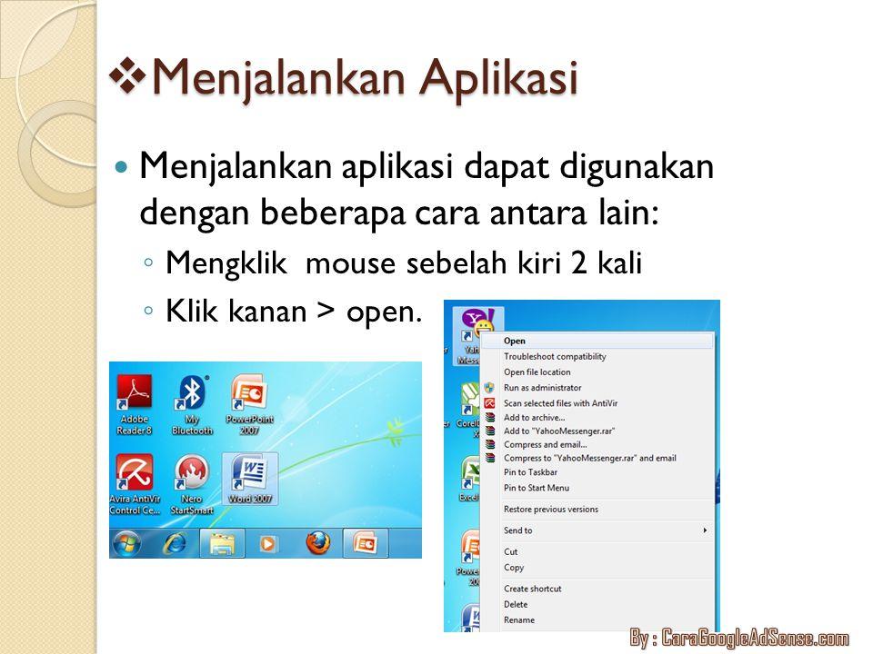  Menjalankan Aplikasi Menjalankan aplikasi dapat digunakan dengan beberapa cara antara lain: ◦ Mengklik mouse sebelah kiri 2 kali ◦ Klik kanan > open