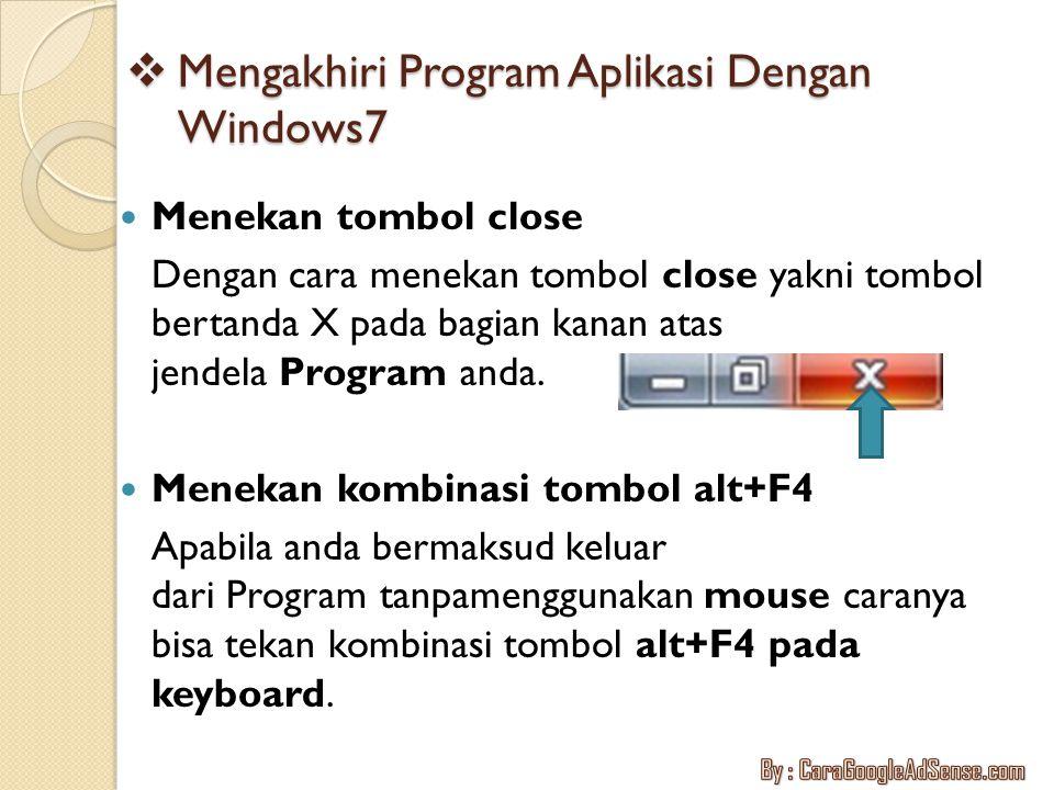  Mengakhiri Program Aplikasi Dengan Windows7 Menekan tombol close Dengan cara menekan tombol close yakni tombol bertanda X pada bagian kanan atas jen