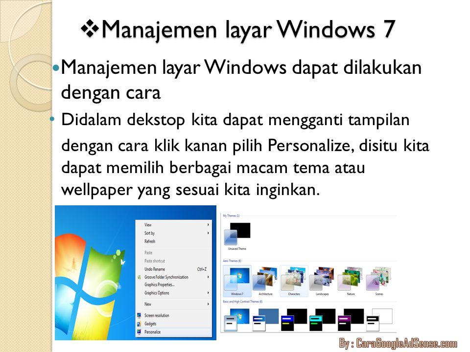 Manajemen layar Windows 7 Manajemen layar Windows dapat dilakukan dengan cara Didalam dekstop kita dapat mengganti tampilan dengan cara klik kanan p