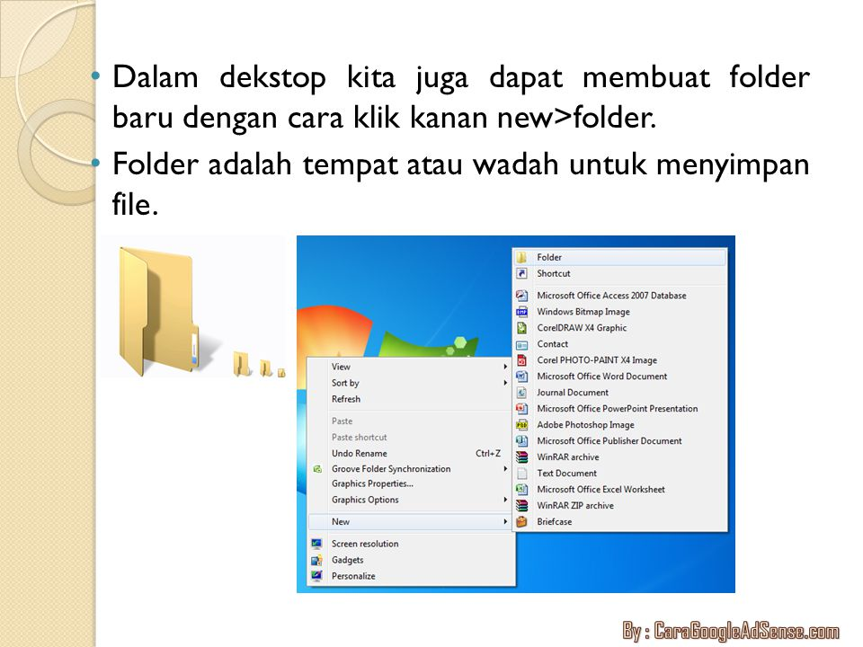 Dalam dekstop kita juga dapat membuat folder baru dengan cara klik kanan new>folder. Folder adalah tempat atau wadah untuk menyimpan file.