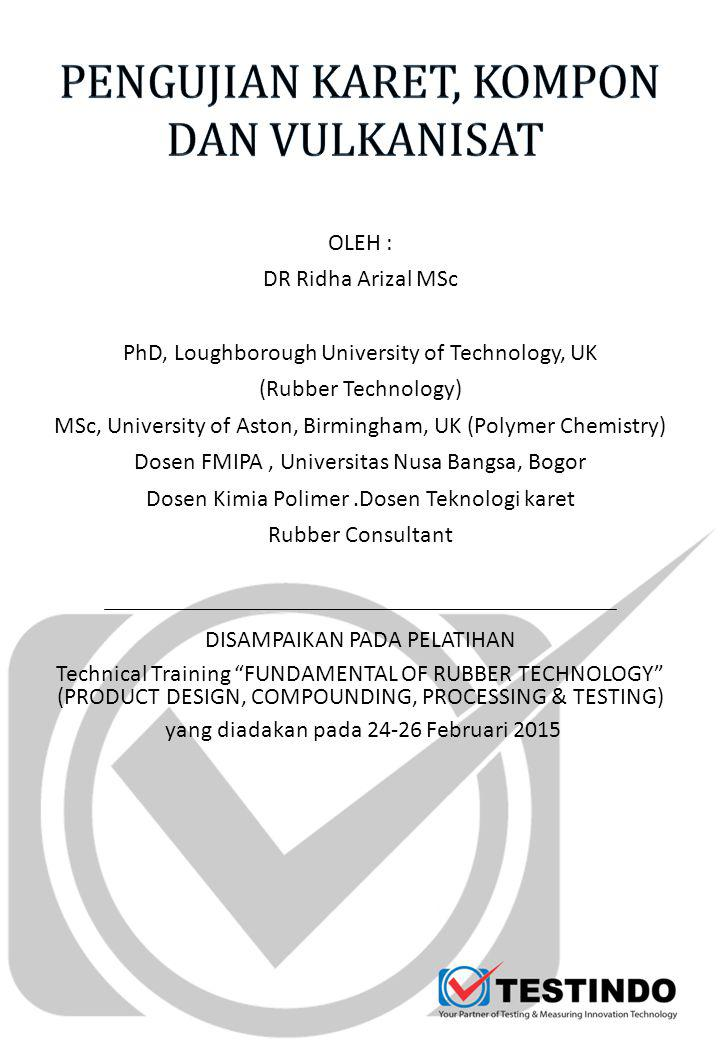 OLEH : DR Ridha Arizal MSc PhD, Loughborough University of Technology, UK (Rubber Technology) MSc, University of Aston, Birmingham, UK (Polymer Chemis
