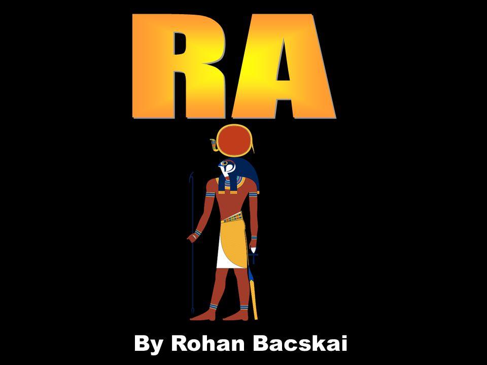 Ra is the god of the sun Ra was the sun god.