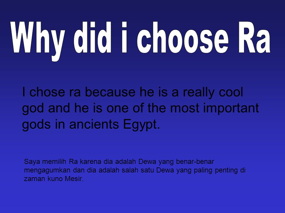 I chose ra because he is a really cool god and he is one of the most important gods in ancients Egypt.
