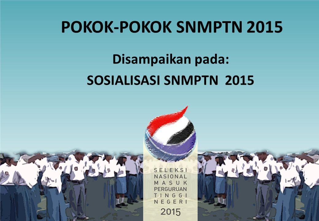 POKOK-POKOK SNMPTN 2015 Disampaikan pada: SOSIALISASI SNMPTN 2015