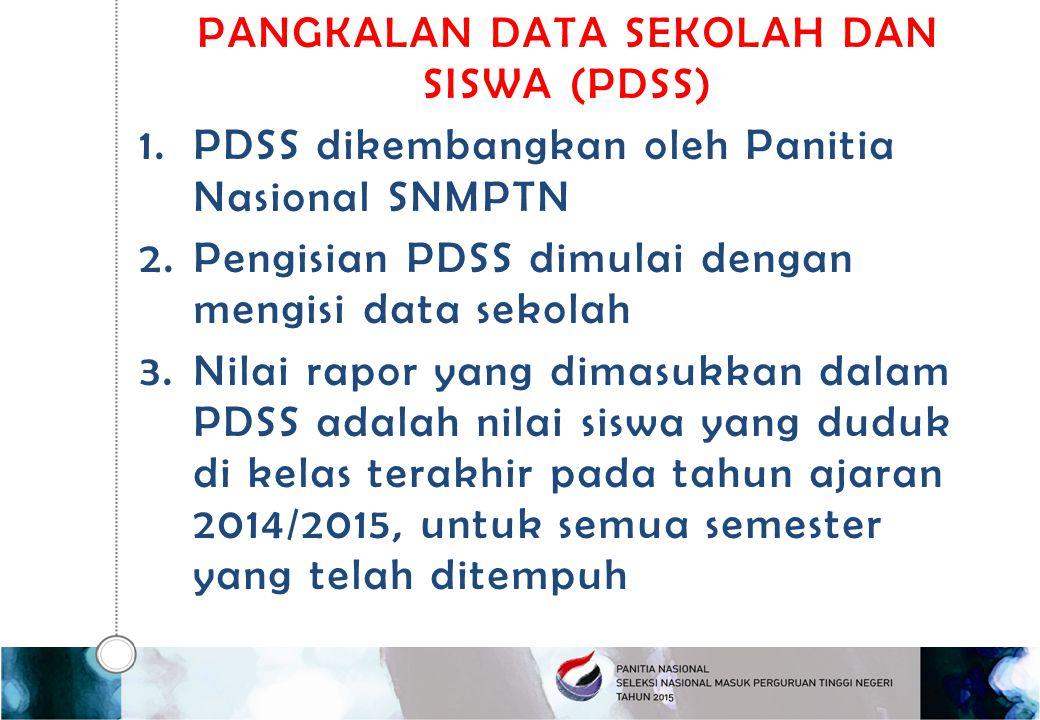 PANGKALAN DATA SEKOLAH DAN SISWA (PDSS) 1.PDSS dikembangkan oleh Panitia Nasional SNMPTN 2.Pengisian PDSS dimulai dengan mengisi data sekolah 3.Nilai