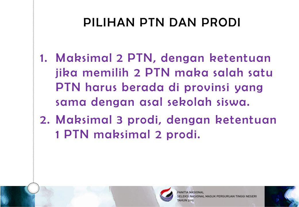 PILIHAN PTN DAN PRODI 1.Maksimal 2 PTN, dengan ketentuan jika memilih 2 PTN maka salah satu PTN harus berada di provinsi yang sama dengan asal sekolah