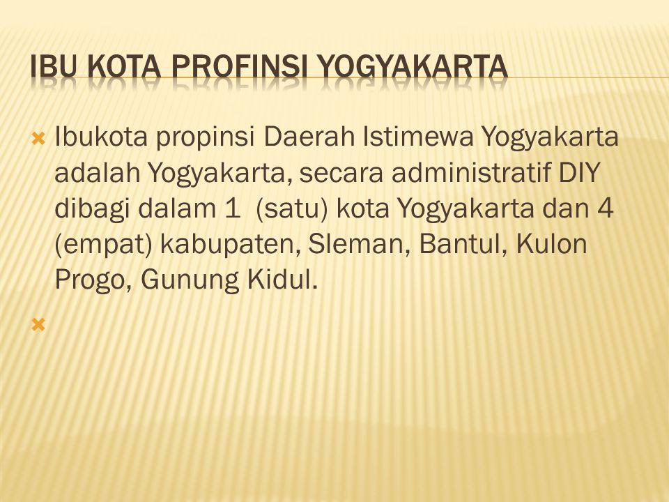  Ibukota propinsi Daerah Istimewa Yogyakarta adalah Yogyakarta, secara administratif DIY dibagi dalam 1 (satu) kota Yogyakarta dan 4 (empat) kabupate