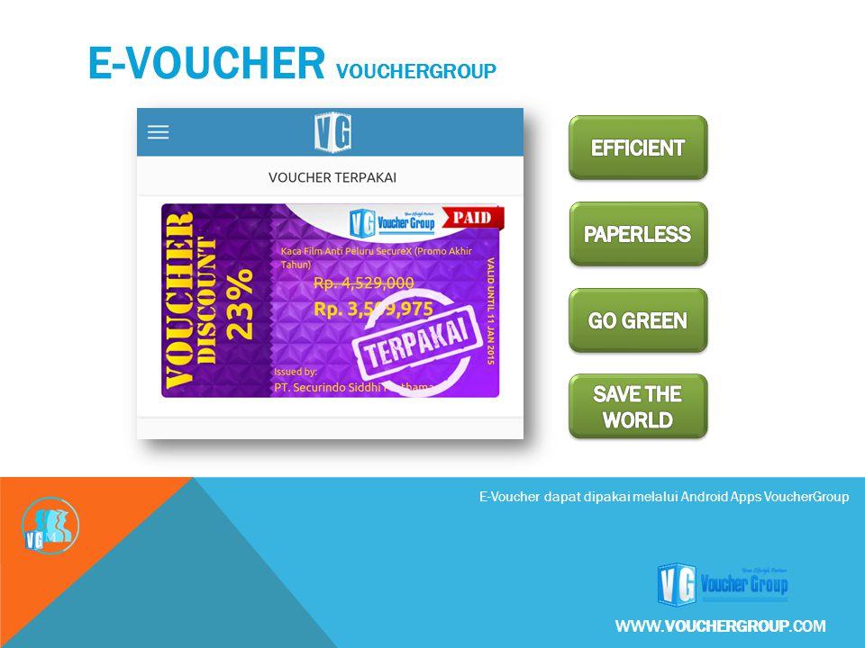 E-Voucher dapat dipakai melalui Android Apps VoucherGroup E-VOUCHER VOUCHERGROUP WWW.VOUCHERGROUP.COM