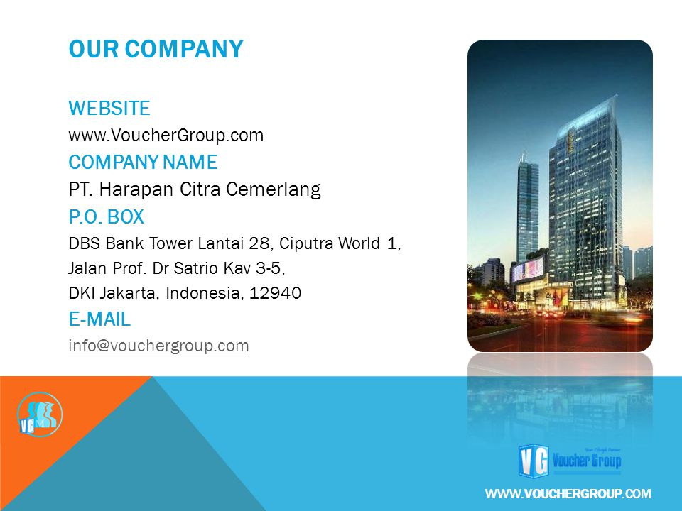 OUR COMPANY WEBSITE www.VoucherGroup.com COMPANY NAME PT. Harapan Citra Cemerlang P.O. BOX DBS Bank Tower Lantai 28, Ciputra World 1, Jalan Prof. Dr S
