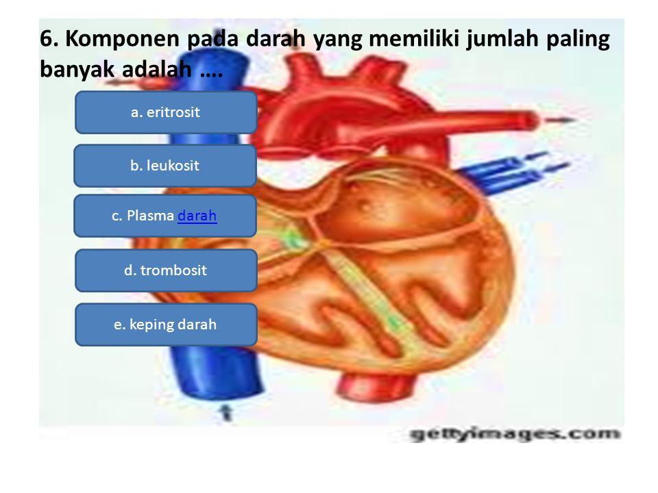 6. Komponen pada darah yang memiliki jumlah paling banyak adalah …. a. eritrosit b. leukosit c. Plasma darahdarah d. trombosit e. keping darah