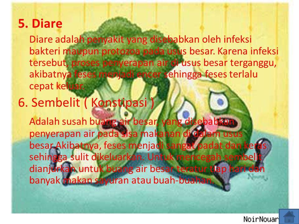 5. Diare Diare adalah penyakit yang disebabkan oleh infeksi bakteri maupun protozoa pada usus besar. Karena infeksi tersebut, proses penyerapan air di
