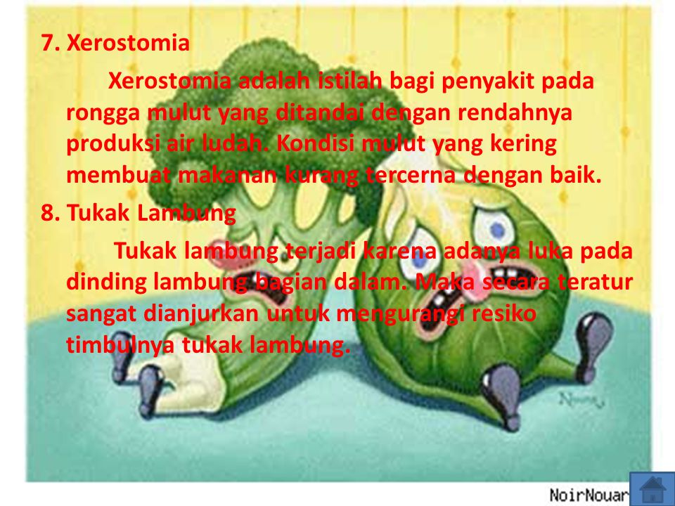 7. Xerostomia Xerostomia adalah istilah bagi penyakit pada rongga mulut yang ditandai dengan rendahnya produksi air ludah. Kondisi mulut yang kering m