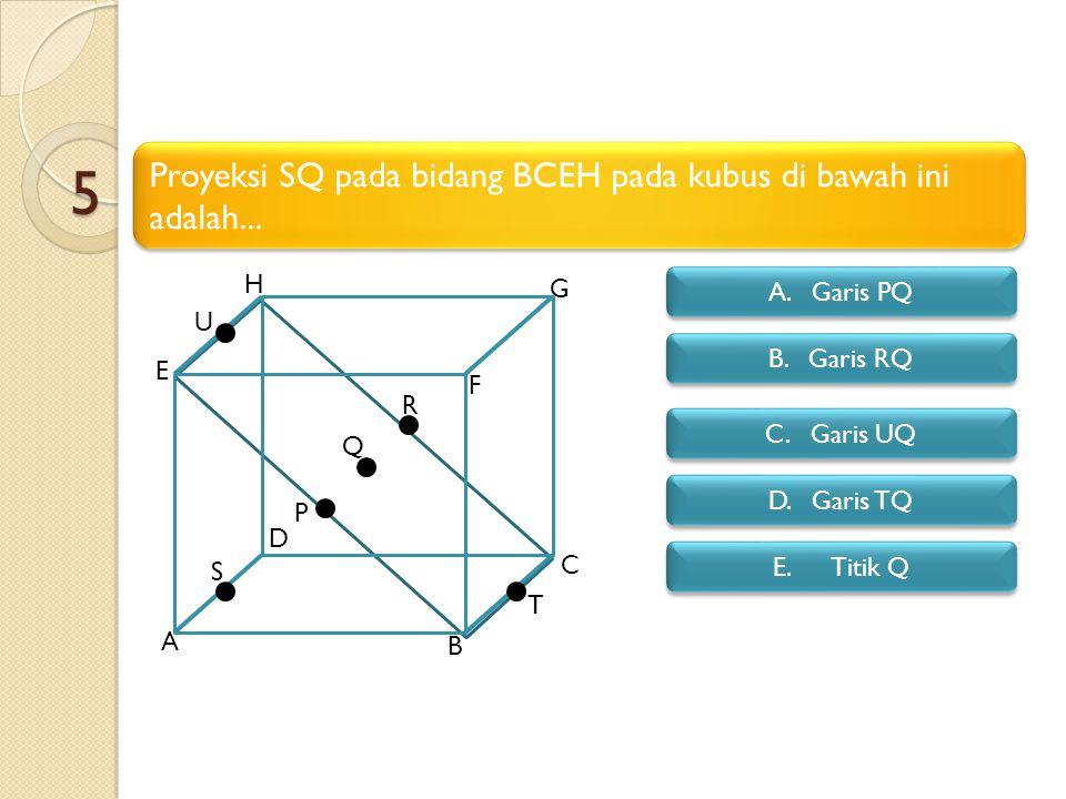 5 Proyeksi SQ pada bidang BCEH pada kubus di bawah ini adalah...